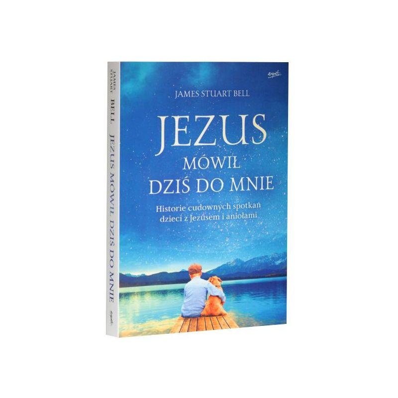 Jezus mówił dziś do mnie / James Stuart Bell