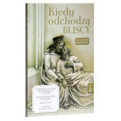 Kiedu odchodzą bliscy / ks. Leszek Smoliński