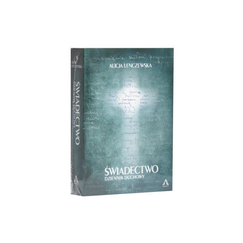 Świadectwo. Dziennik duchowy / Alicja Lenczewska