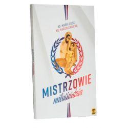 Mistrzowie miłosierdzia / ks. Marek Gilski, ks. Marcin Cholewa