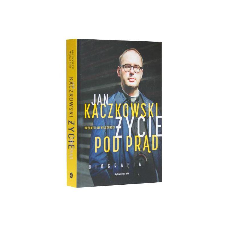 Jan Kaczkowski biografia. Życie pod prąd / Przemysław Wilczyński