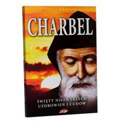 Charbel. Święty niezwykłych uzdrowień i cudów
