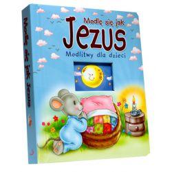 Modlę się jak Jezus. Modlitwy dla dzieci