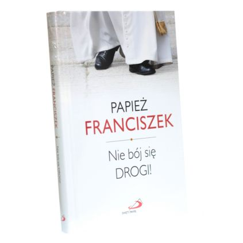 Papież Franciszek. Nie bój się drogi!